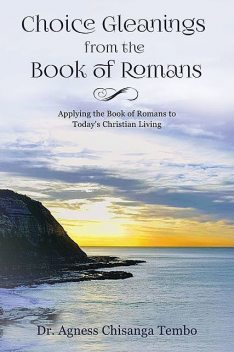 Choice Gleanings from the Book of Romans, Agness Chisanga Tembo