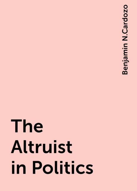 The Altruist in Politics, Benjamin N.Cardozo