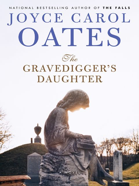 The Gravedigger's Daughter, Joyce Carol Oates