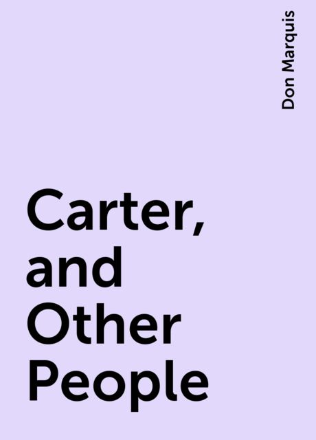 Carter, and Other People, Don Marquis