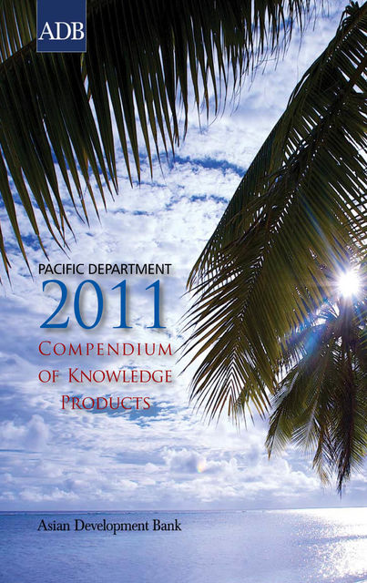 Pacific Department 2011 Compendium of Knowledge Products, Asian Development Bank