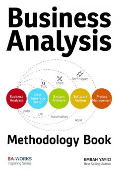 Business Analysis Methodology Book : Business Analyst's Guide to Requirements Analysis, Lean UX Design and Project Management at Lean Enterprises and Lean Startups, Emrah Yayici