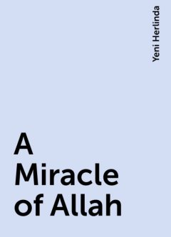 A Miracle of Allah, Yeni Herlinda