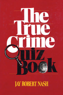 The True Crime Quiz Book, Jay Robert Nash