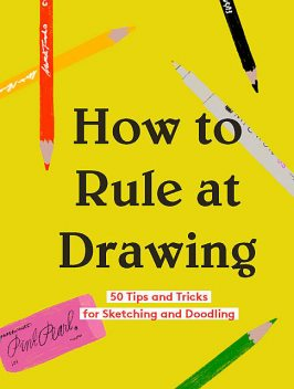 How to Rule at Drawing, Chronicle Books