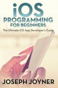 iOS Programming For Beginners, Joseph Joyner