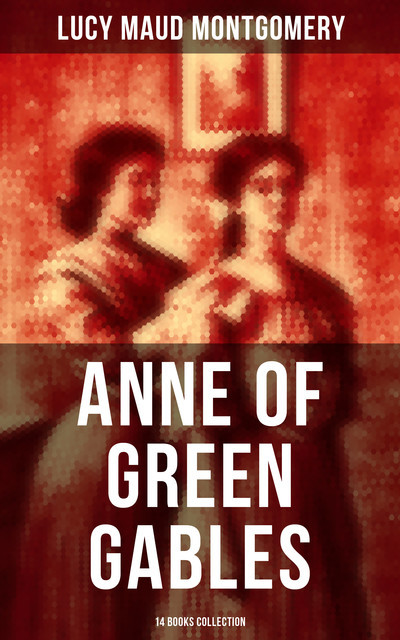 Anne of Green Gables: 14 Books Collection, Lucy Maud Montgomery