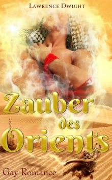 Zauber des Orients: Gay Romance, Lawrence Dwight