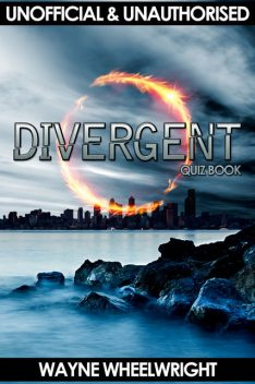 Divergent Quiz Book, Wayne Wheelwright