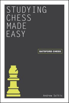 Studying Chess Made Easy, Andrew Soltis