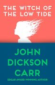 The Witch of the Low Tide, John D Carr