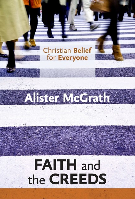 Christian Belief for Everyone: Faith and Creeds, Alister McGrath