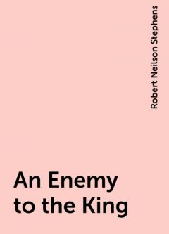 An Enemy to the King, Robert Neilson Stephens