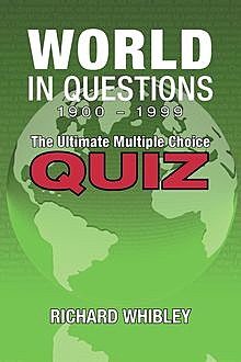 World in questions 1900 – 1999, Richard Whibley