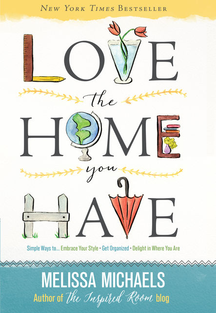 Love the Home You Have, Melissa Michaels