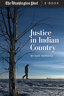 Justice in Indian Country, The Washington Post, Sari Horwitz