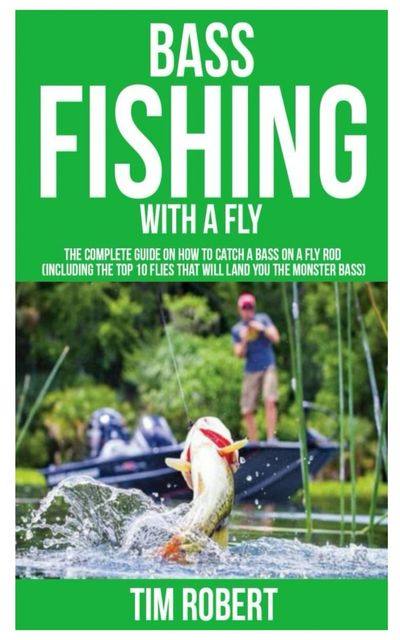 Bass Fishing with a Fly, Tim Robert