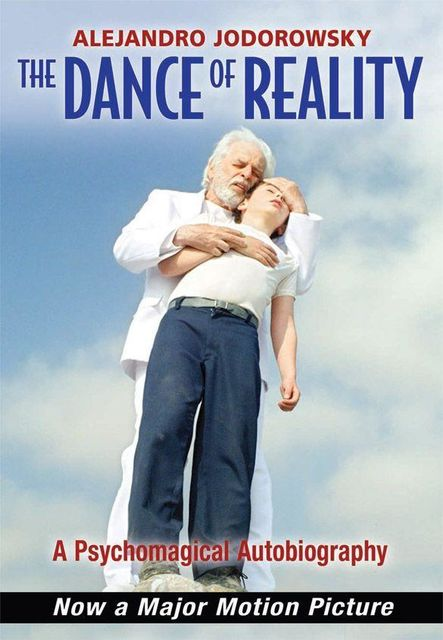 The Dance of Reality: A Psychomagical Autobiography, Alejandro Jodorowsky