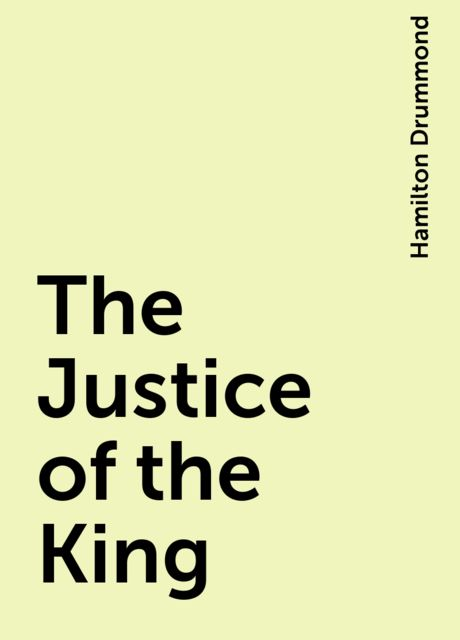 The Justice of the King, Hamilton Drummond