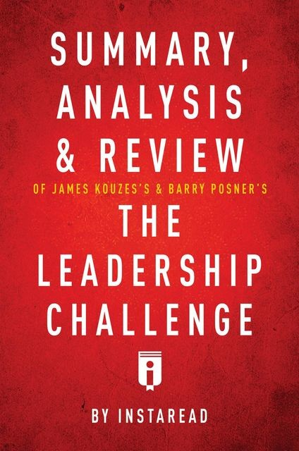 Summary, Analysis & Review of James Kouzes's & Barry Posner's The Leadership Challenge by Instaread, Instaread