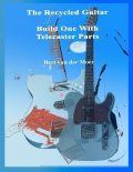 The Recycled Guitar : Build One With Telecaster Parts, Bert van der Moer