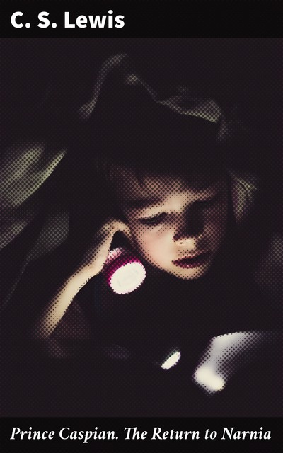 Prince Caspian. The Return to Narnia, Clive Staples Lewis