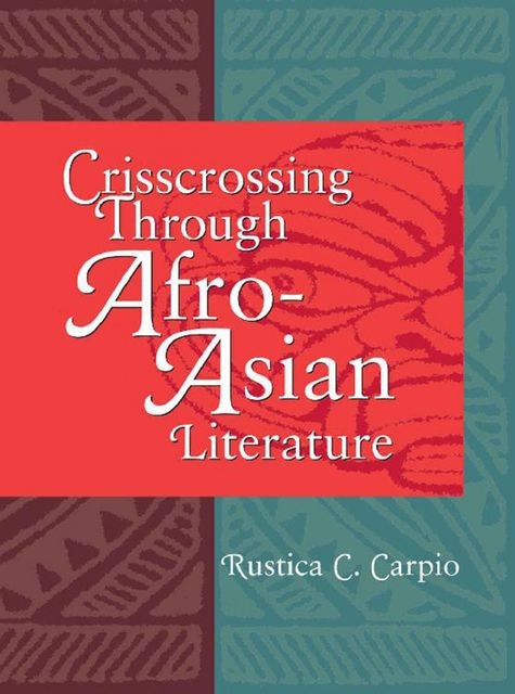 Crisscrossing Through Afro-Asian Literature, Rustica C. Carpio