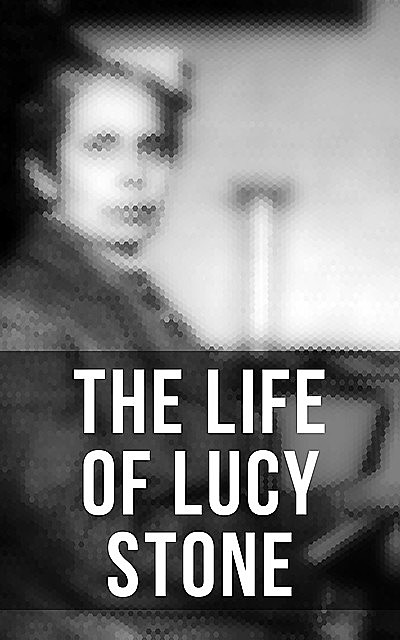 The Life of Lucy Stone, Alice Stone Blackwell