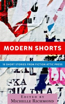 Modern Shorts: 18 Short Stories from Fiction Attic Press, Neil, Christo, D.R.D.Bruton, Darlene P.Campos, Jane St.Claire, Linda Boroff, Mathison, Timothy Boudreau