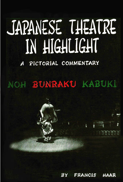 Japanese Theatre in Highlight, Earle Ernst, Francis Haar