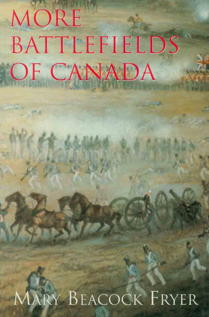 More Battlefields of Canada, Mary Beacock Fryer