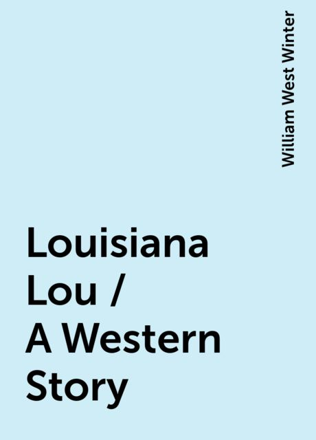 Louisiana Lou / A Western Story, William West Winter