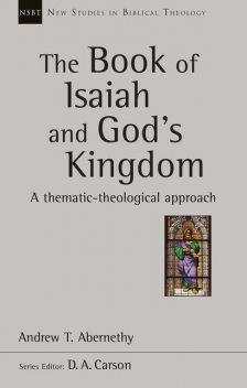 The Book of Isaiah and God's Kingdom, Andrew Abernethy