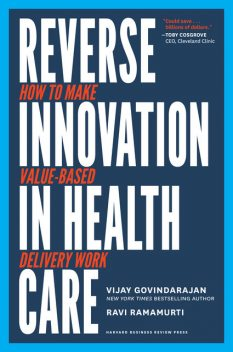Reverse Innovation in Health Care, Vijay Govindarajan, Ravi Ramamurti