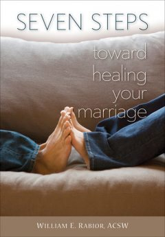 Seven Steps Toward Healing Your Marriage, William E.Rabior