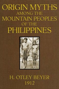 Origin Myths among the Mountain Peoples of the Philippines, H. Otley Beyer
