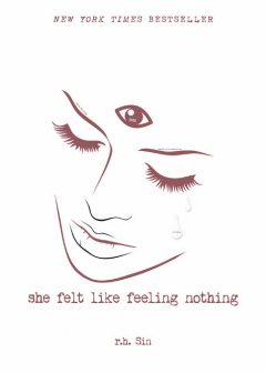 She Felt Like Feeling Nothing, r.h. Sin