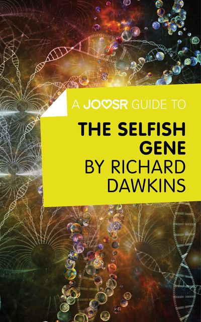 A Joosr Guide to The Selfish Gene by Richard Dawkins, Joosr