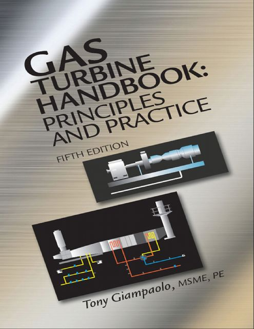 Gas Turbine Handbook: Principles and Practice, Fifth Edition, P.E., MSME, Tony Giampaolo