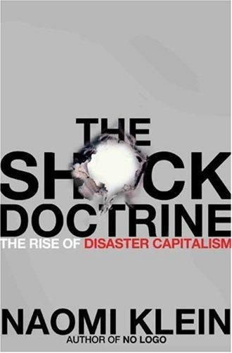 The Shock Doctrine - The Rise of Disaster Capitalism, Naomi Klein