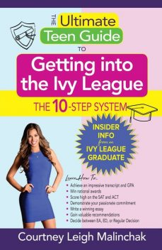 The Ultimate Teen Guide to Getting into the Ivy League, Courtney Leigh Malinchak