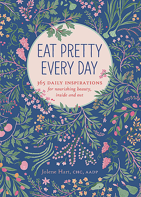 Eat Pretty Every Day, Jolene Hart