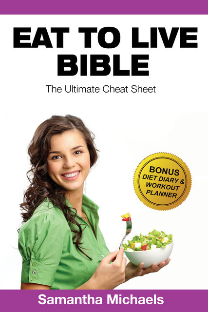 Eat To Live Diet: Ultimate Cheat Sheet (With Diet Diary & Workout Planner), Samantha Michaels