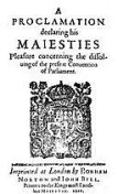 A Proclamation Declaring His Maiesties Pleasure Concerning the Dissoluing of the Present Conuention of Parliament, King of England James I