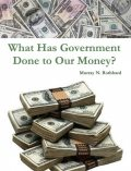 What Has Government Done to Our Money?, Murray Rothbard