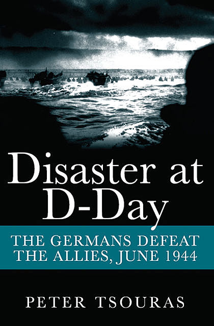 Disaster at D-Day, Peter Tsouras