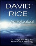 Astrological: 12 Things You May Not Know About Astrology, David Rice