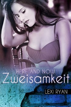 Here and Now: Zweisamkeit, Lexi Ryan