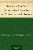 Stories of W.W. Jacobs / An Index to all Volumes and Stories, W.W.Jacobs