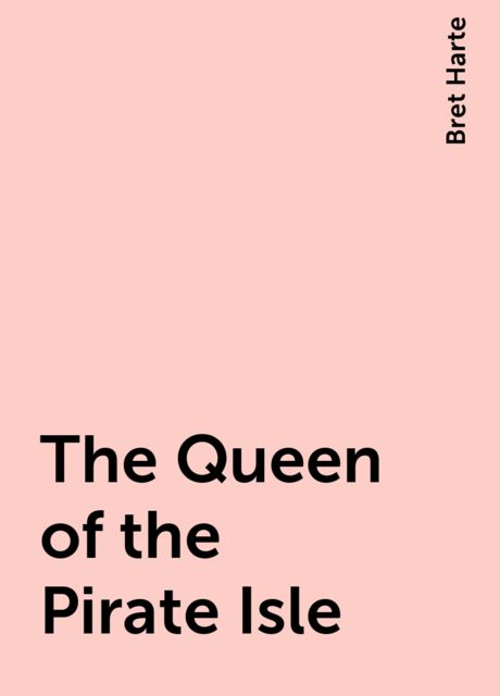 The Queen of the Pirate Isle, Bret Harte